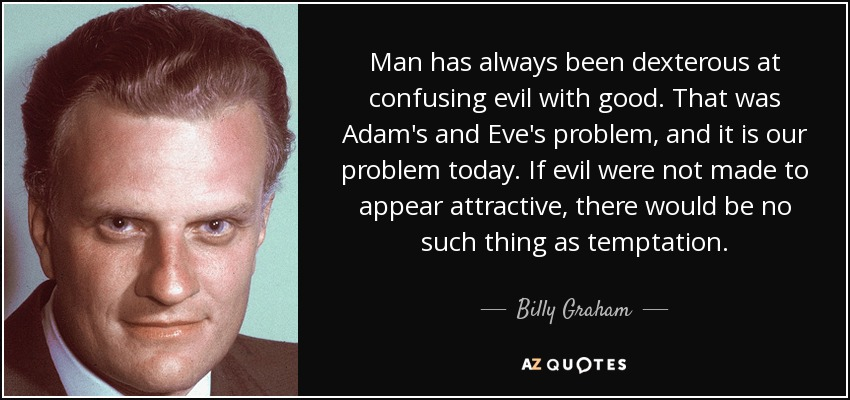 quote-man-has-always-been-dexterous-at-confusing-evil-with-good-that-was-adam-s-and-eve-s-billy-graham-104-39-53